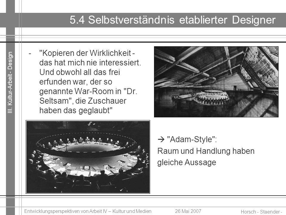 III. Kultur-Arbeit - Design Horsch - Staender - Weidinger Entwicklungsperspektiven von Arbeit IV – Kultur und Medien26.Mai 2007 5.4 Selbstverständnis