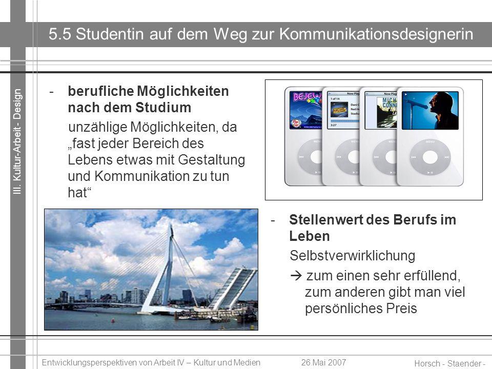 III. Kultur-Arbeit - Design Horsch - Staender - Weidinger Entwicklungsperspektiven von Arbeit IV – Kultur und Medien26.Mai 2007 5.5 Studentin auf dem