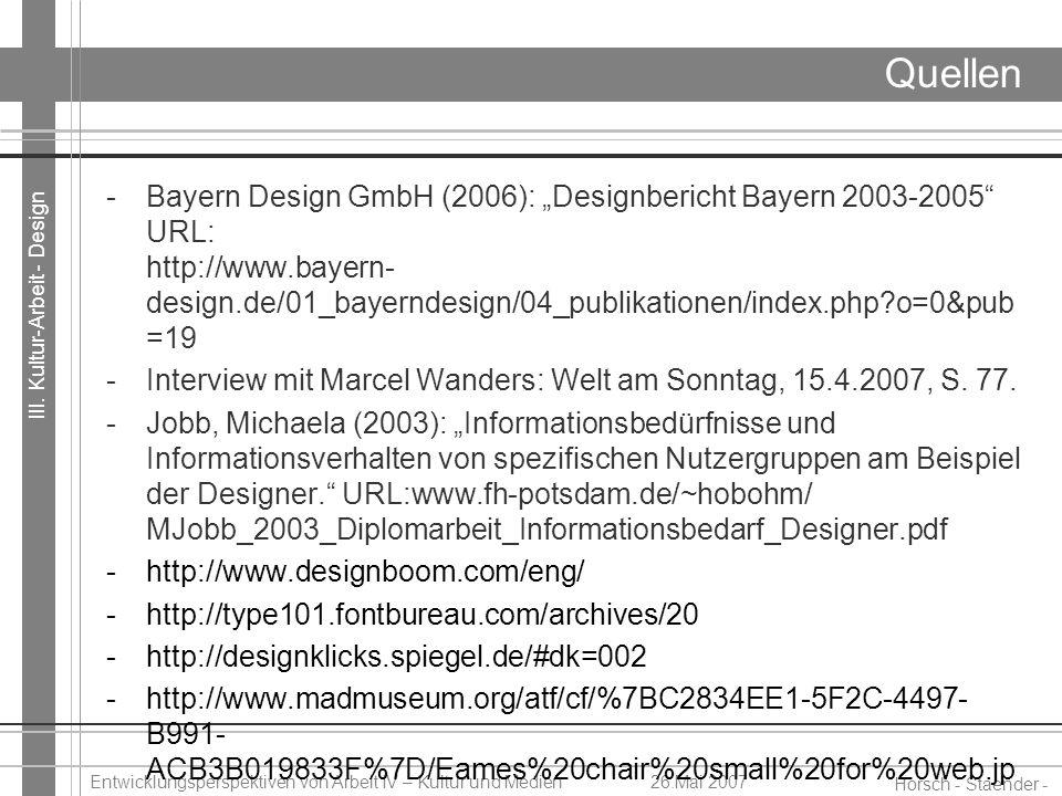 III. Kultur-Arbeit - Design Horsch - Staender - Weidinger Entwicklungsperspektiven von Arbeit IV – Kultur und Medien26.Mai 2007 Quellen -Bayern Design