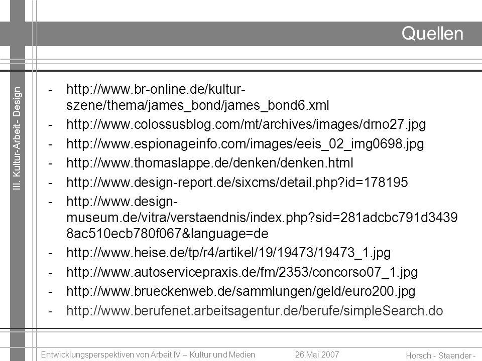 III. Kultur-Arbeit - Design Horsch - Staender - Weidinger Entwicklungsperspektiven von Arbeit IV – Kultur und Medien26.Mai 2007 Quellen -http://www.br