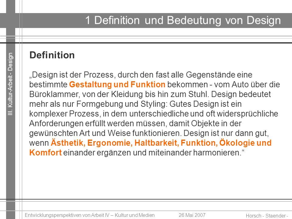 III. Kultur-Arbeit - Design Horsch - Staender - Weidinger Entwicklungsperspektiven von Arbeit IV – Kultur und Medien26.Mai 2007 1 Definition und Bedeu