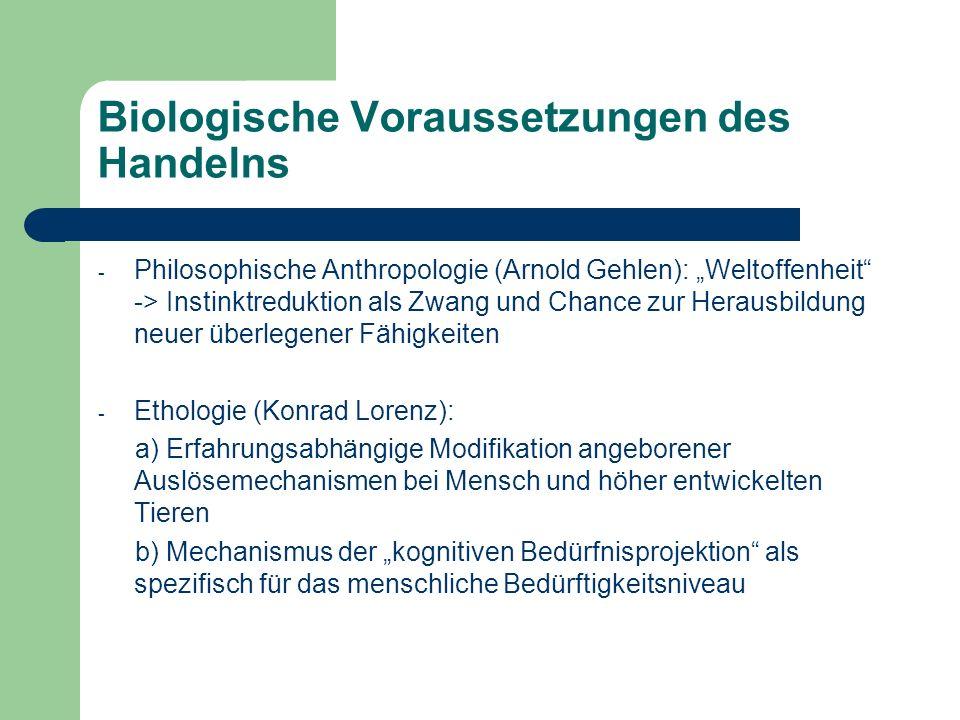 Biologische Voraussetzungen des Handelns - Philosophische Anthropologie (Arnold Gehlen): Weltoffenheit -> Instinktreduktion als Zwang und Chance zur H