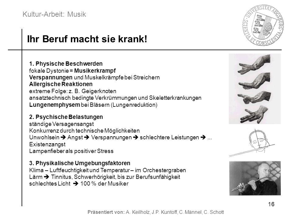 Kultur-Arbeit: Musik Präsentiert von: A. Keilholz, J.P. Kuntoff, C. Männel, C. Schott 16 Ihr Beruf macht sie krank! 1. Physische Beschwerden fokale Dy
