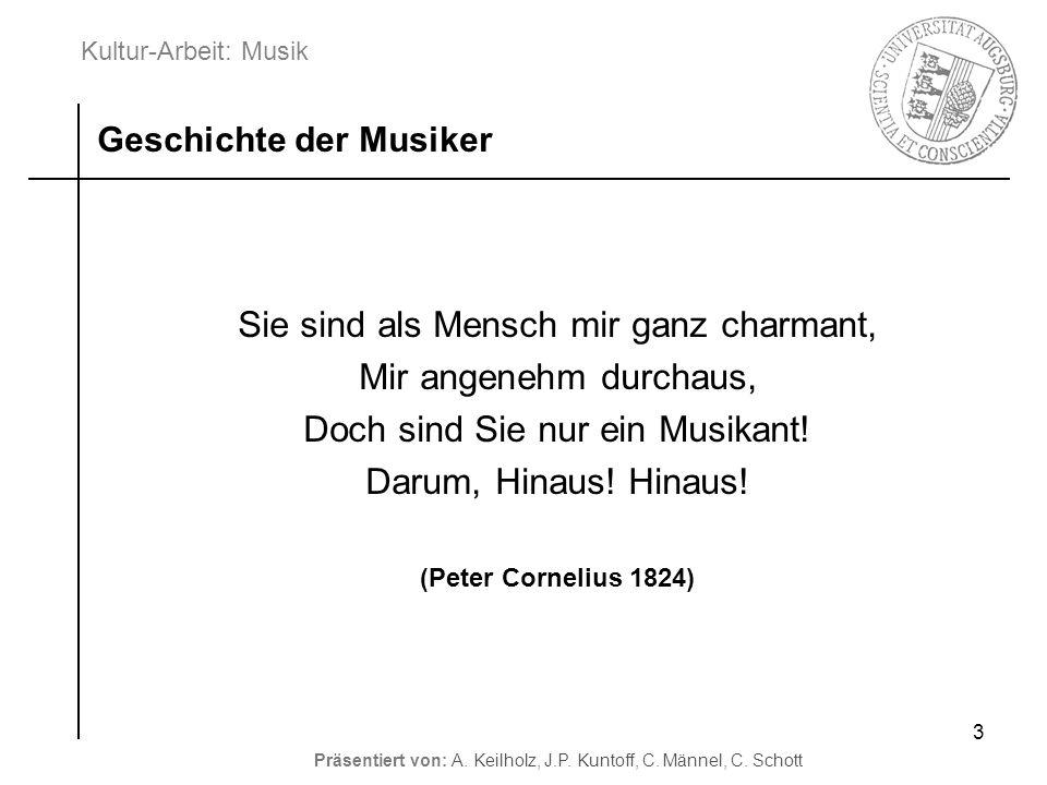 Kultur-Arbeit: Musik Präsentiert von: A. Keilholz, J.P. Kuntoff, C. Männel, C. Schott 3 Sie sind als Mensch mir ganz charmant, Mir angenehm durchaus,