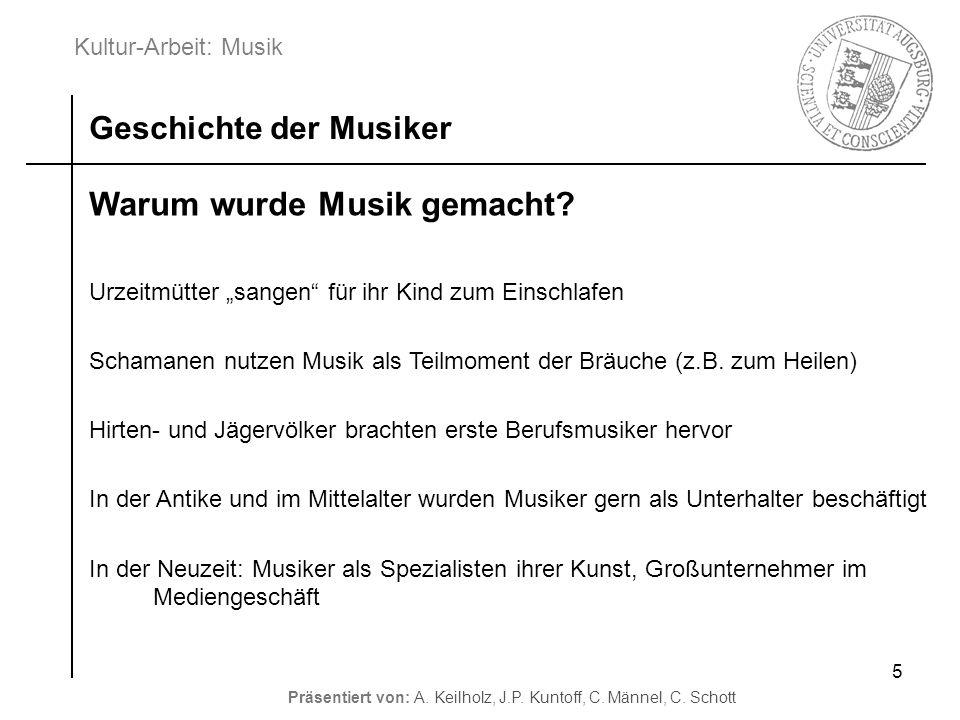 Kultur-Arbeit: Musik Präsentiert von: A. Keilholz, J.P. Kuntoff, C. Männel, C. Schott 5 Warum wurde Musik gemacht? Urzeitmütter sangen für ihr Kind zu