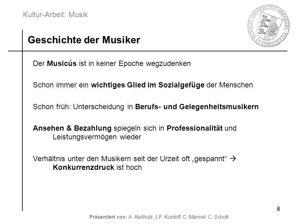 Kultur-Arbeit: Musik Präsentiert von: A. Keilholz, J.P. Kuntoff, C. Männel, C. Schott 6 Der Musicús ist in keiner Epoche wegzudenken Schon immer ein w
