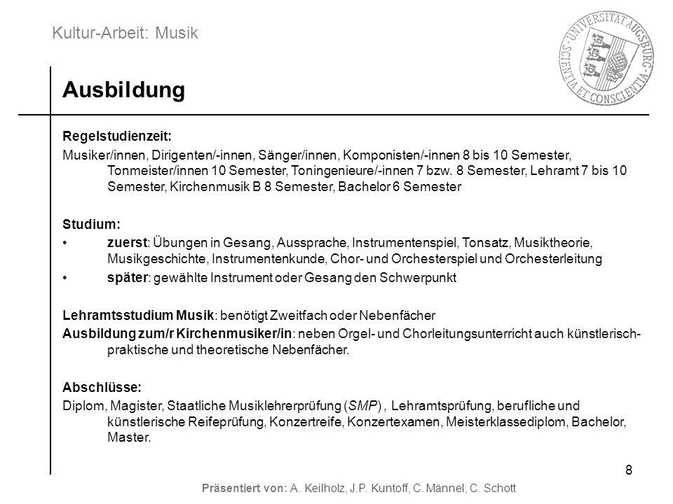 Kultur-Arbeit: Musik Präsentiert von: A. Keilholz, J.P. Kuntoff, C. Männel, C. Schott 8 Regelstudienzeit: Musiker/innen, Dirigenten/-innen, Sänger/inn