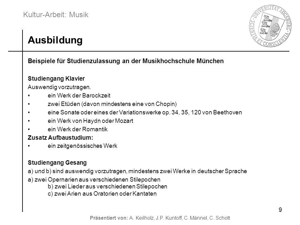 Kultur-Arbeit: Musik Präsentiert von: A. Keilholz, J.P. Kuntoff, C. Männel, C. Schott 9 Beispiele für Studienzulassung an der Musikhochschule München