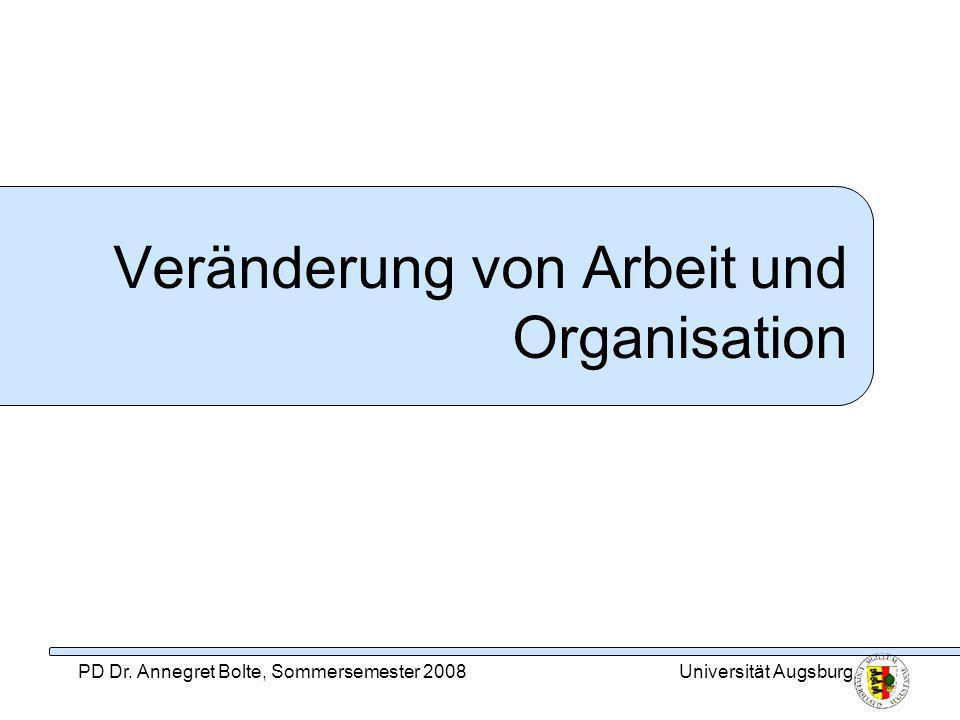PD Dr. Annegret Bolte, Sommersemester 2008Universität Augsburg Veränderung von Arbeit und Organisation