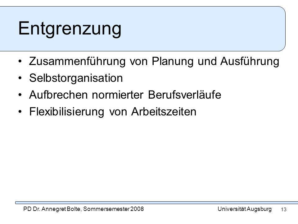 Universität AugsburgPD Dr. Annegret Bolte, Sommersemester 2008 13 Entgrenzung Zusammenführung von Planung und Ausführung Selbstorganisation Aufbrechen