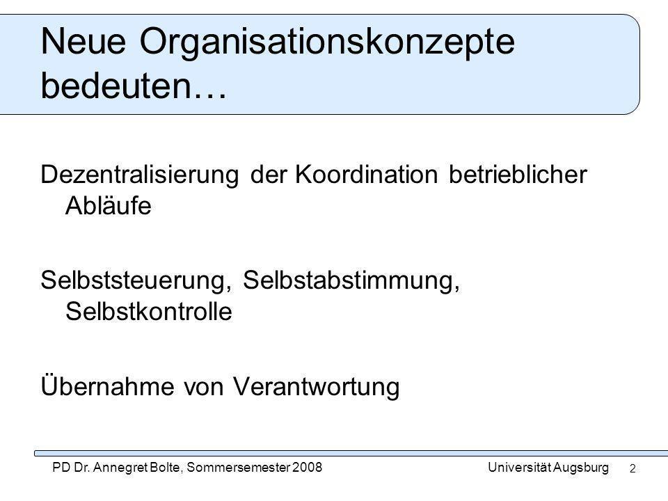 Universität AugsburgPD Dr. Annegret Bolte, Sommersemester 2008 2 Neue Organisationskonzepte bedeuten… Dezentralisierung der Koordination betrieblicher