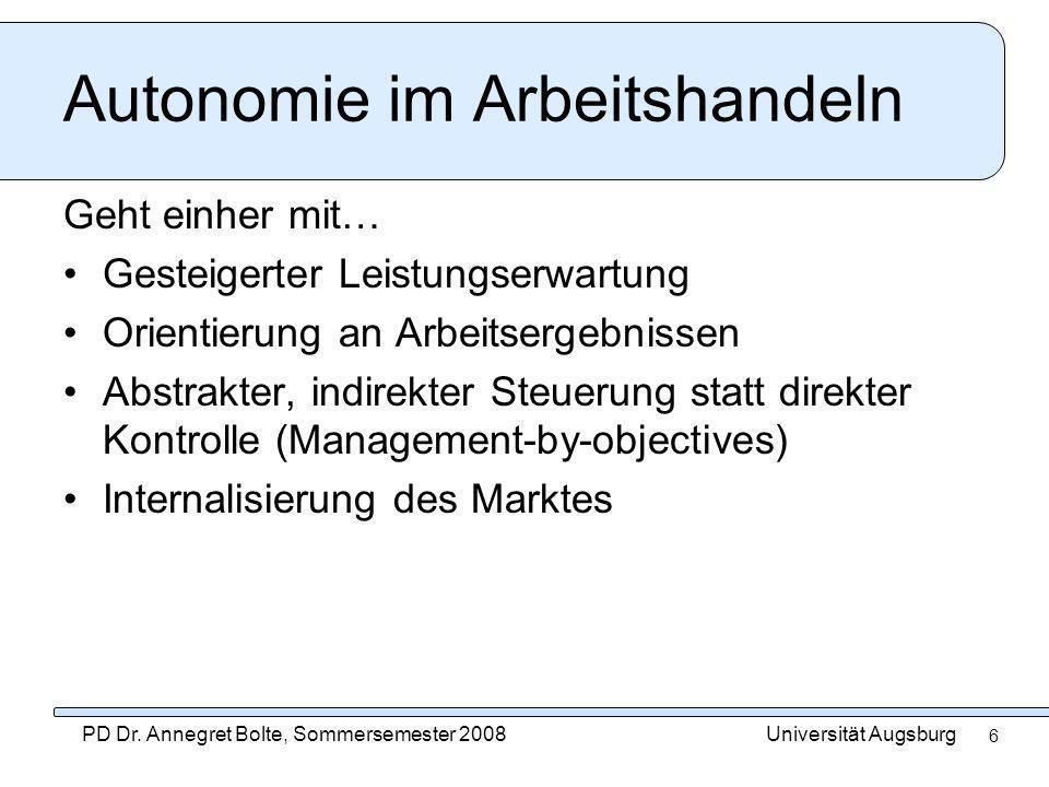 Universität AugsburgPD Dr. Annegret Bolte, Sommersemester 2008 6 Autonomie im Arbeitshandeln Geht einher mit… Gesteigerter Leistungserwartung Orientie