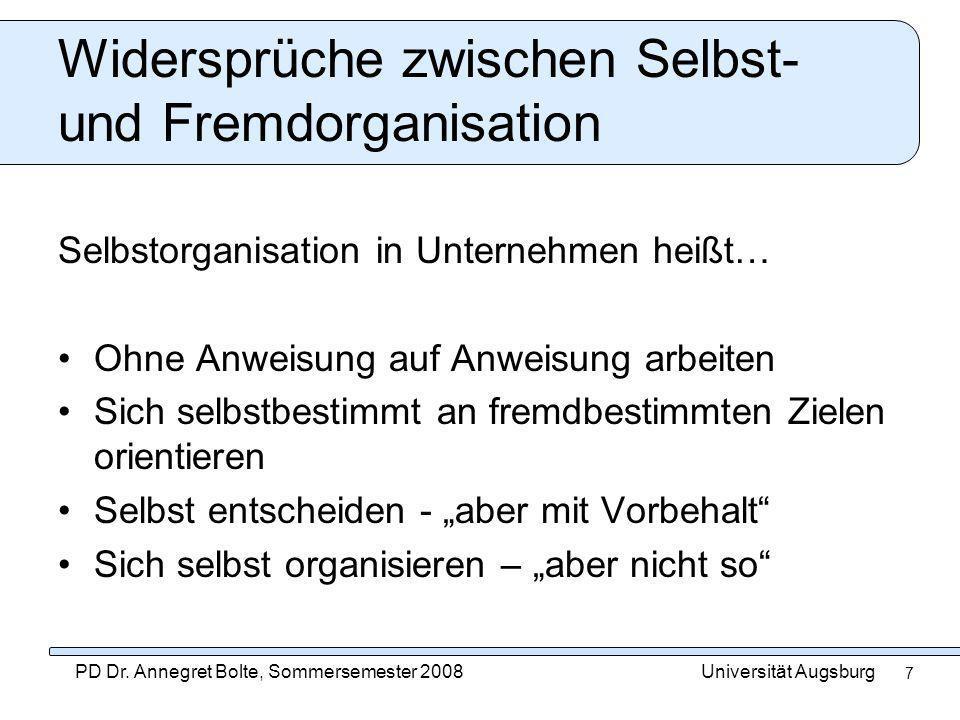 Universität AugsburgPD Dr. Annegret Bolte, Sommersemester 2008 7 Widersprüche zwischen Selbst- und Fremdorganisation Selbstorganisation in Unternehmen