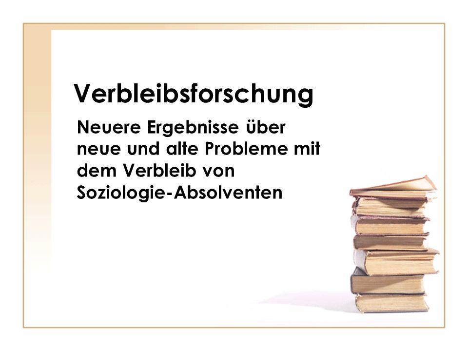 Verbleibsforschung Neuere Ergebnisse über neue und alte Probleme mit dem Verbleib von Soziologie-Absolventen