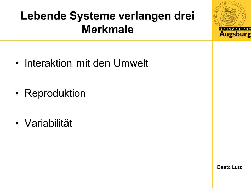 Interaktion mit den Umwelt Reproduktion Variabilität Beata Lutz Lebende Systeme verlangen drei Merkmale