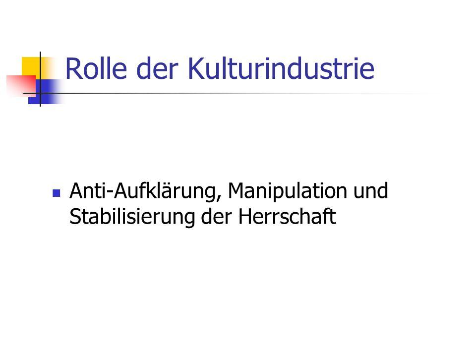 Rolle der Kulturindustrie Anti-Aufklärung, Manipulation und Stabilisierung der Herrschaft