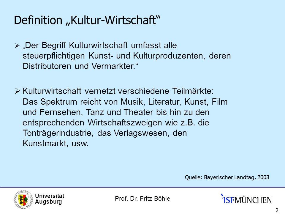 Prof. Dr. Fritz Böhle Universität Augsburg 2 Definition Kultur-Wirtschaft Der Begriff Kulturwirtschaft umfasst alle steuerpflichtigen Kunst- und Kultu