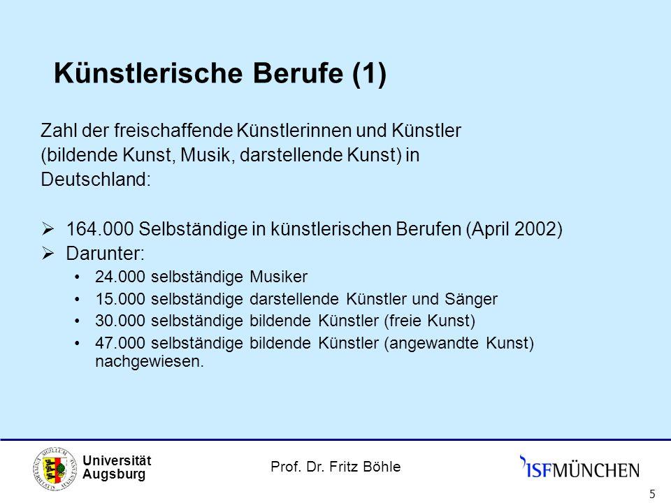 Prof. Dr. Fritz Böhle Universität Augsburg 5 Künstlerische Berufe (1) Zahl der freischaffende Künstlerinnen und Künstler (bildende Kunst, Musik, darst
