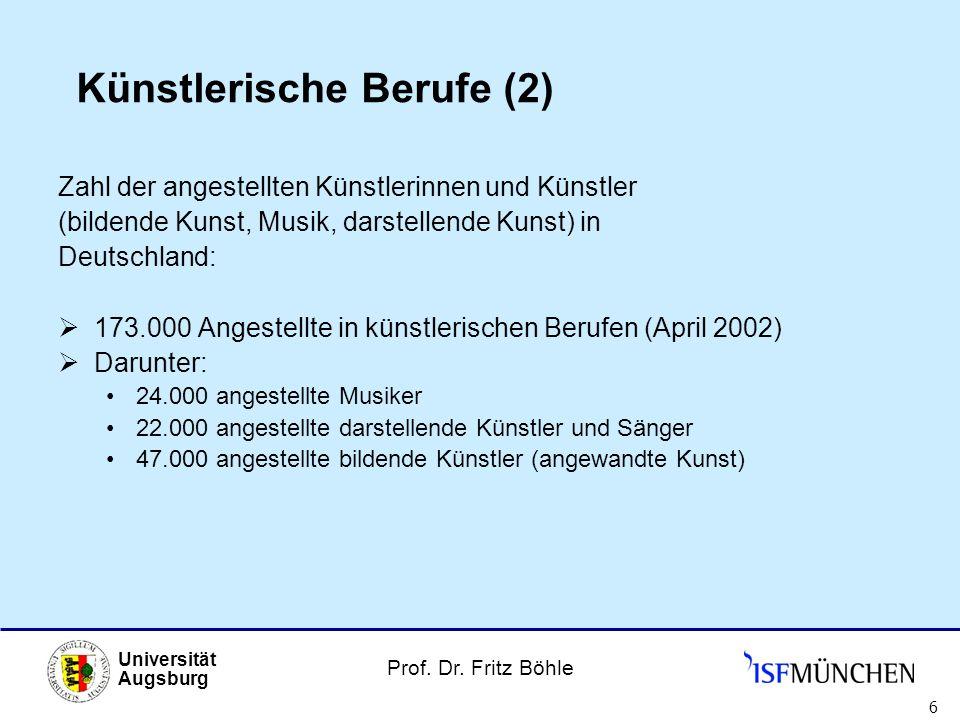 Prof. Dr. Fritz Böhle Universität Augsburg 6 Künstlerische Berufe (2) Zahl der angestellten Künstlerinnen und Künstler (bildende Kunst, Musik, darstel
