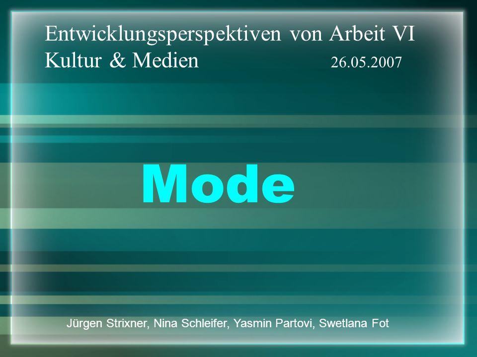 Entwicklungsperspektiven von Arbeit VI Kultur & Medien 26.05.2007 Mode Jürgen Strixner, Nina Schleifer, Yasmin Partovi, Swetlana Fot