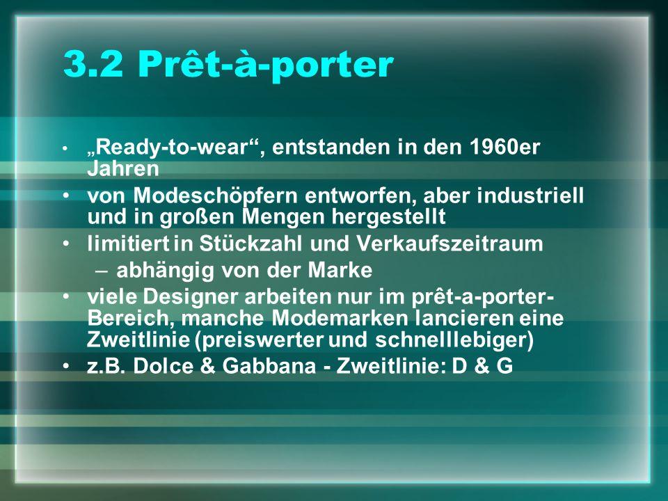 3.2 Prêt-à-porter Ready-to-wear, entstanden in den 1960er Jahren von Modeschöpfern entworfen, aber industriell und in großen Mengen hergestellt limiti
