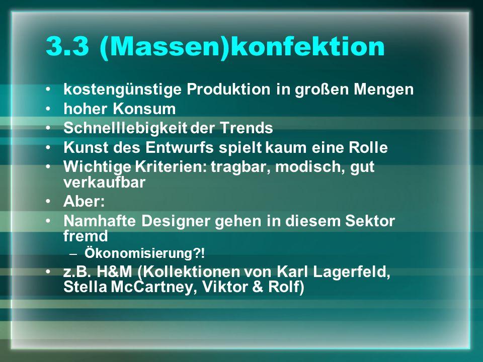 3.3 (Massen)konfektion kostengünstige Produktion in großen Mengen hoher Konsum Schnelllebigkeit der Trends Kunst des Entwurfs spielt kaum eine Rolle W