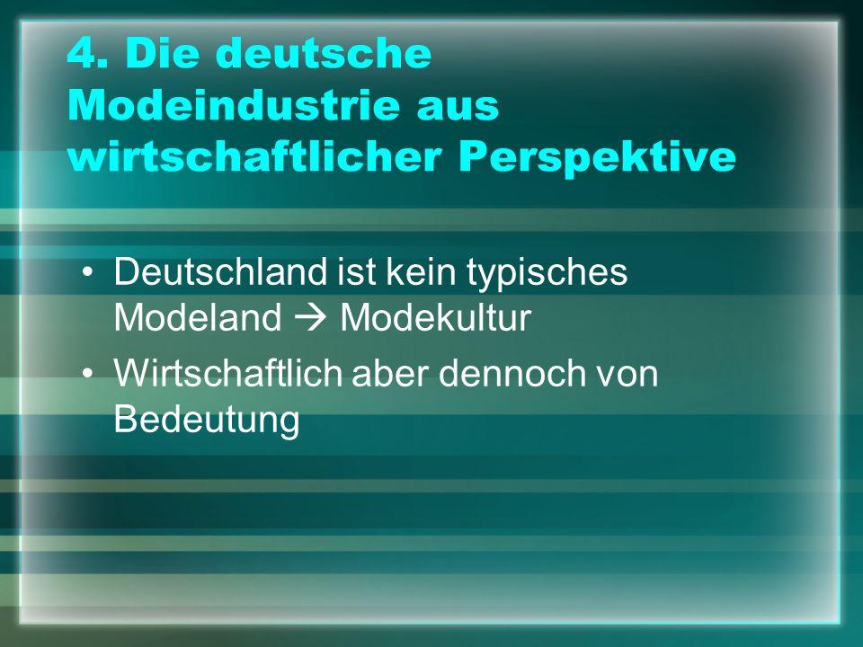 4. Die deutsche Modeindustrie aus wirtschaftlicher Perspektive Deutschland ist kein typisches Modeland Modekultur Wirtschaftlich aber dennoch von Bede