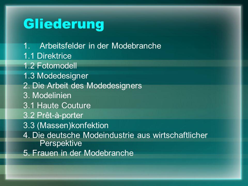 Gliederung 1.Arbeitsfelder in der Modebranche 1.1 Direktrice 1.2 Fotomodell 1.3 Modedesigner 2. Die Arbeit des Modedesigners 3. Modelinien 3.1 Haute C