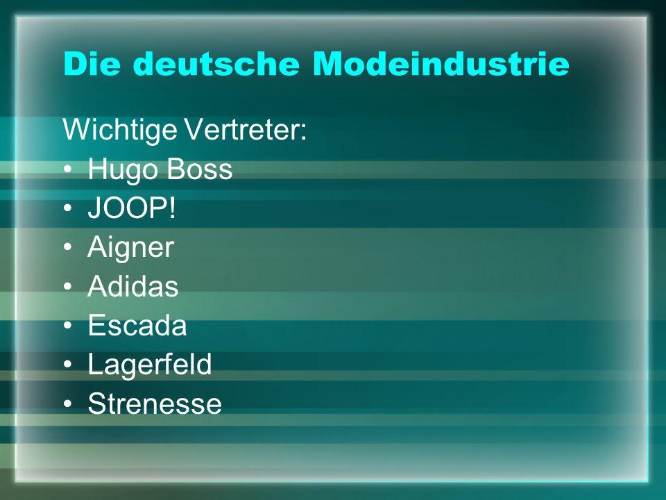 Die deutsche Modeindustrie Wichtige Vertreter: Hugo Boss JOOP! Aigner Adidas Escada Lagerfeld Strenesse