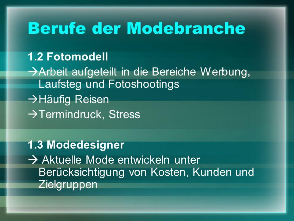 Berufe der Modebranche 1.2 Fotomodell Arbeit aufgeteilt in die Bereiche Werbung, Laufsteg und Fotoshootings Häufig Reisen Termindruck, Stress 1.3 Mode