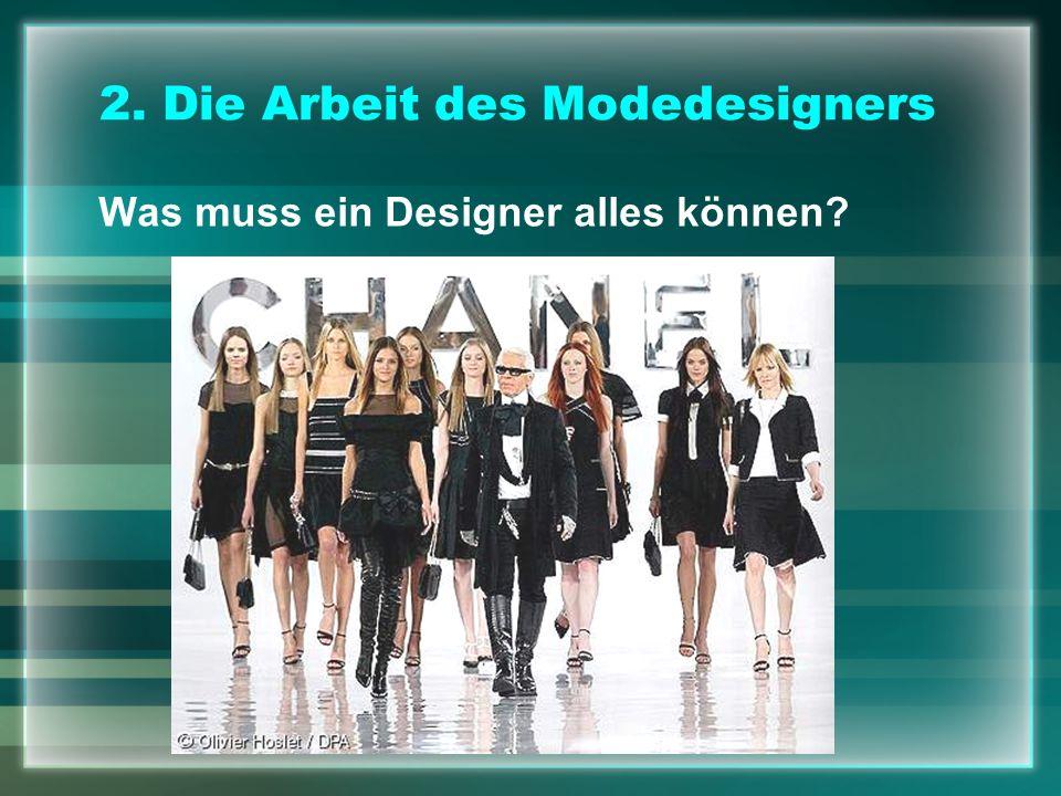 Arbeit des Modedesigners Kollektionsentwicklung Umsetzung von Produktionsmodellen zum produktionsfertigen Artikel Sammlung von neuen Ideen und Eindrücken für eine neue Kollektion Verhandlungen mit Lieferanten