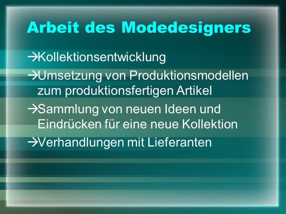 Arbeit des Modedesigners Kollektionsentwicklung Umsetzung von Produktionsmodellen zum produktionsfertigen Artikel Sammlung von neuen Ideen und Eindrüc