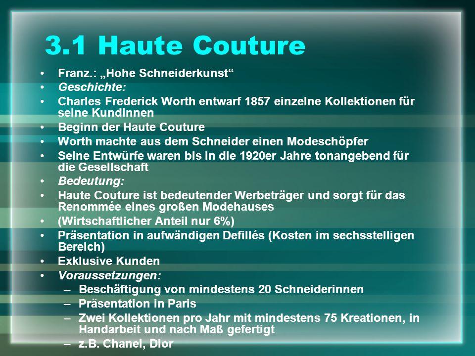 3.1 Haute Couture Franz.: Hohe Schneiderkunst Geschichte: Charles Frederick Worth entwarf 1857 einzelne Kollektionen für seine Kundinnen Beginn der Ha