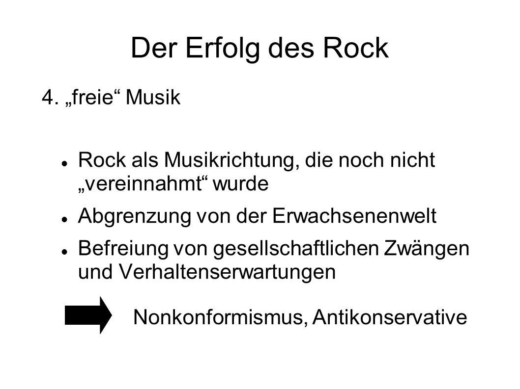 Der Erfolg des Rock Rock als Musikrichtung, die noch nicht vereinnahmt wurde Abgrenzung von der Erwachsenenwelt Befreiung von gesellschaftlichen Zwäng