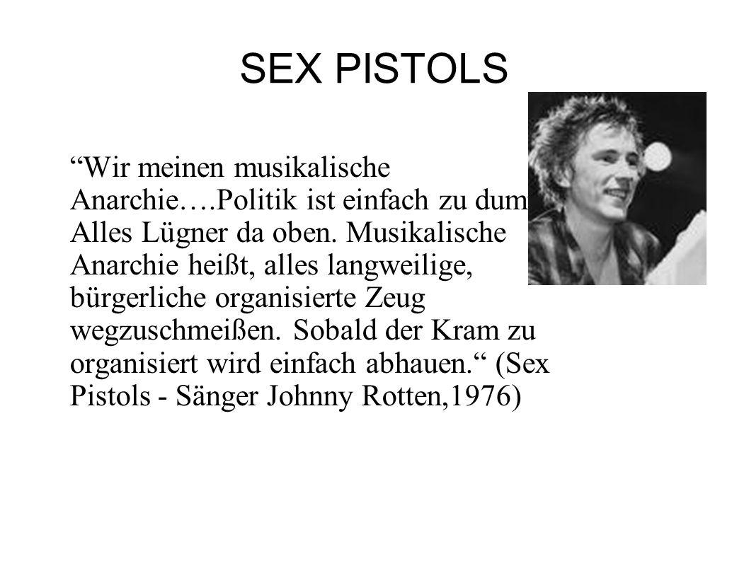 SEX PISTOLS Wir meinen musikalische Anarchie….Politik ist einfach zu dumm. Alles Lügner da oben. Musikalische Anarchie heißt, alles langweilige, bürge