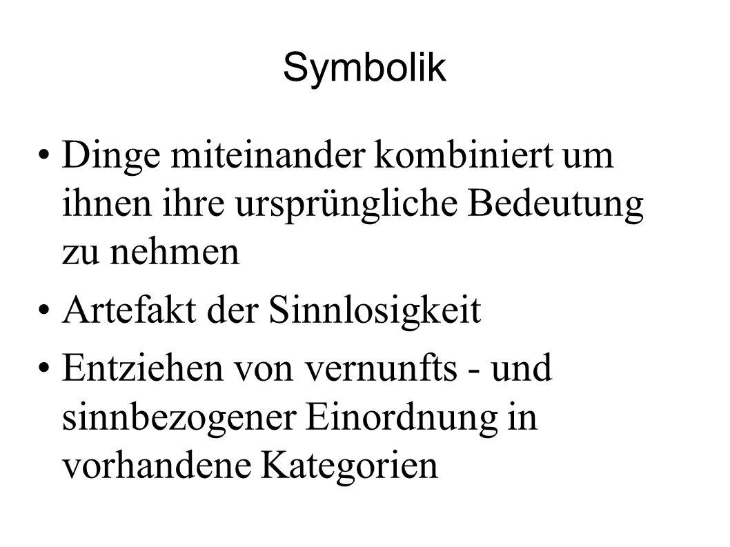 Symbolik Dinge miteinander kombiniert um ihnen ihre ursprüngliche Bedeutung zu nehmen Artefakt der Sinnlosigkeit Entziehen von vernunfts - und sinnbez