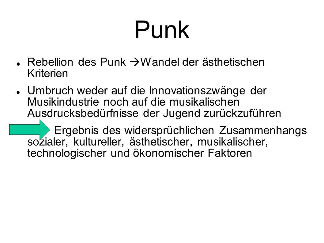 Punk Rebellion des Punk Wandel der ästhetischen Kriterien Umbruch weder auf die Innovationszwänge der Musikindustrie noch auf die musikalischen Ausdru