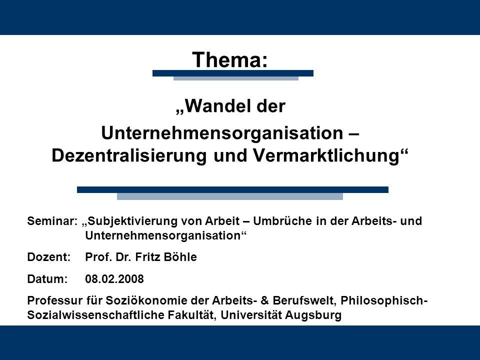Thema: Wandel der Unternehmensorganisation – Dezentralisierung und Vermarktlichung Seminar: Subjektivierung von Arbeit – Umbrüche in der Arbeits- und