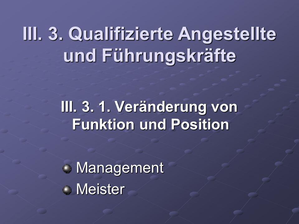 III. 3. Qualifizierte Angestellte und Führungskräfte III.