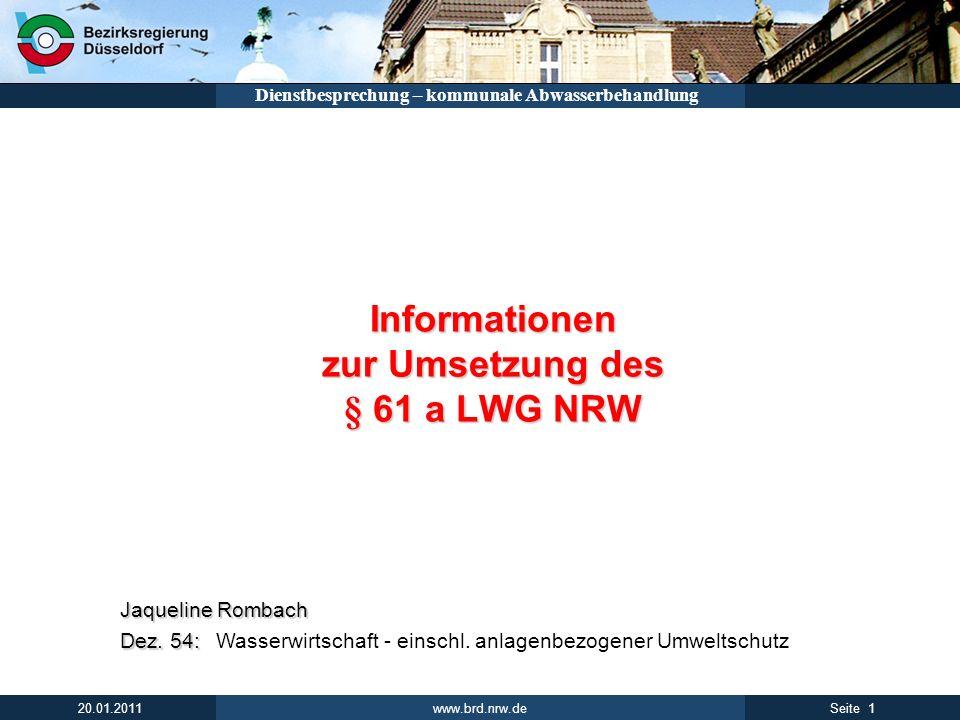 www.brd.nrw.de 1Seite 20.01.2011 Dienstbesprechung – kommunale Abwasserbehandlung Informationen zur Umsetzung des § 61 a LWG NRW Informationen zur Ums