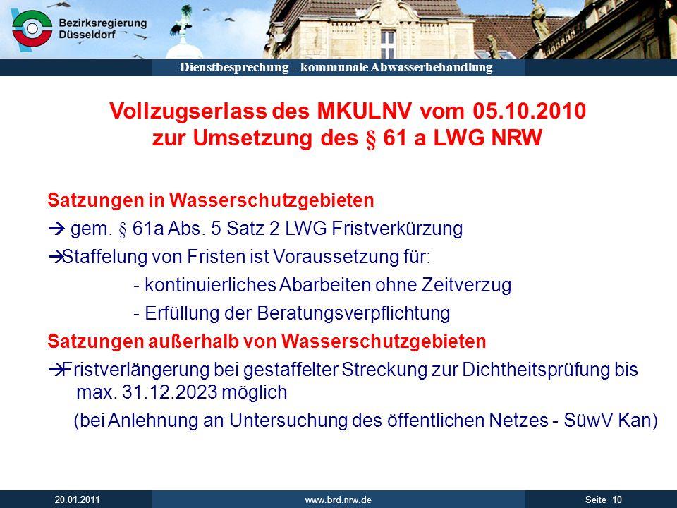 www.brd.nrw.de 10Seite 20.01.2011 Dienstbesprechung – kommunale Abwasserbehandlung Vollzugserlass des MKULNV vom 05.10.2010 zur Umsetzung des § 61 a L