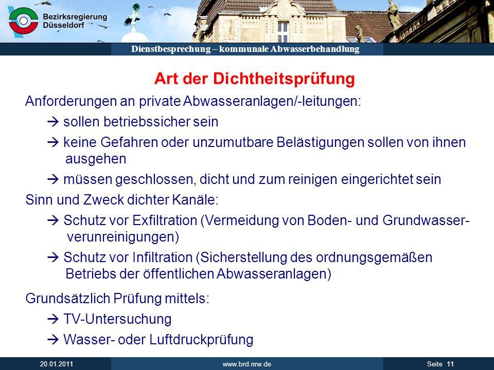 www.brd.nrw.de 11Seite 20.01.2011 Dienstbesprechung – kommunale Abwasserbehandlung Art der Dichtheitsprüfung Anforderungen an private Abwasseranlagen/