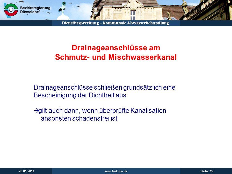 www.brd.nrw.de 12Seite 20.01.2011 Dienstbesprechung – kommunale Abwasserbehandlung Drainageanschlüsse am Schmutz- und Mischwasserkanal Drainageanschlü