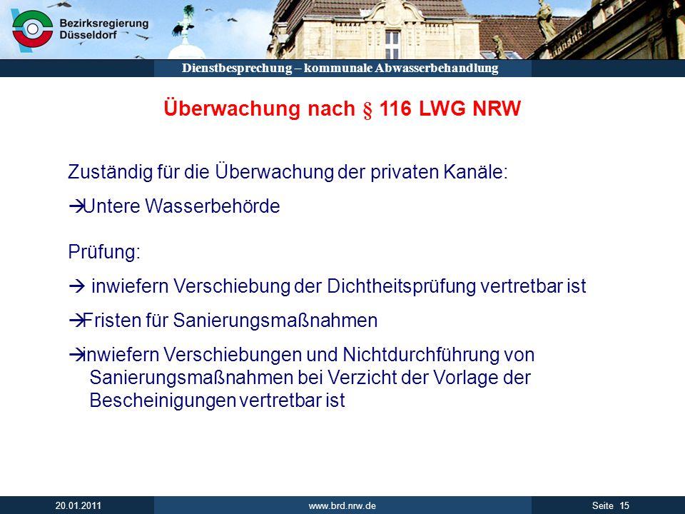 www.brd.nrw.de 15Seite 20.01.2011 Dienstbesprechung – kommunale Abwasserbehandlung Überwachung nach § 116 LWG NRW Zuständig für die Überwachung der pr