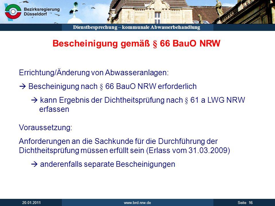 www.brd.nrw.de 16Seite 20.01.2011 Dienstbesprechung – kommunale Abwasserbehandlung Bescheinigung gemäß § 66 BauO NRW Errichtung/Änderung von Abwassera