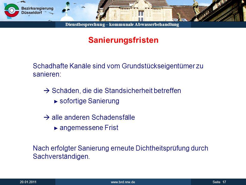 www.brd.nrw.de 17Seite 20.01.2011 Dienstbesprechung – kommunale Abwasserbehandlung Sanierungsfristen Schadhafte Kanäle sind vom Grundstückseigentümer