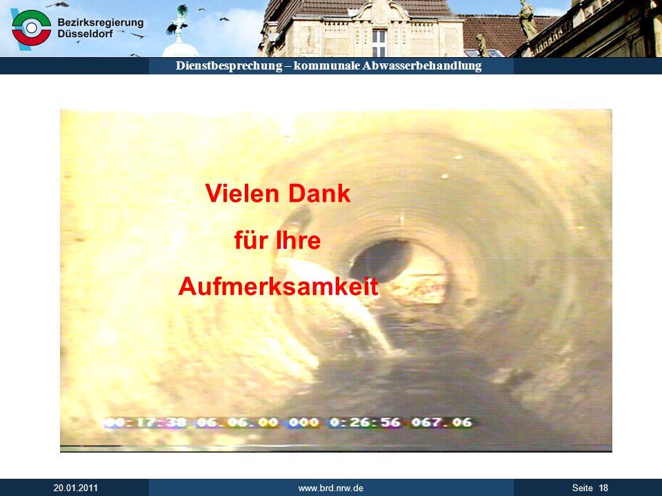 www.brd.nrw.de 18Seite 20.01.2011 Dienstbesprechung – kommunale Abwasserbehandlung Vielen Dank für Ihre Aufmerksamkeit Vielen Dank für Ihre Aufmerksam