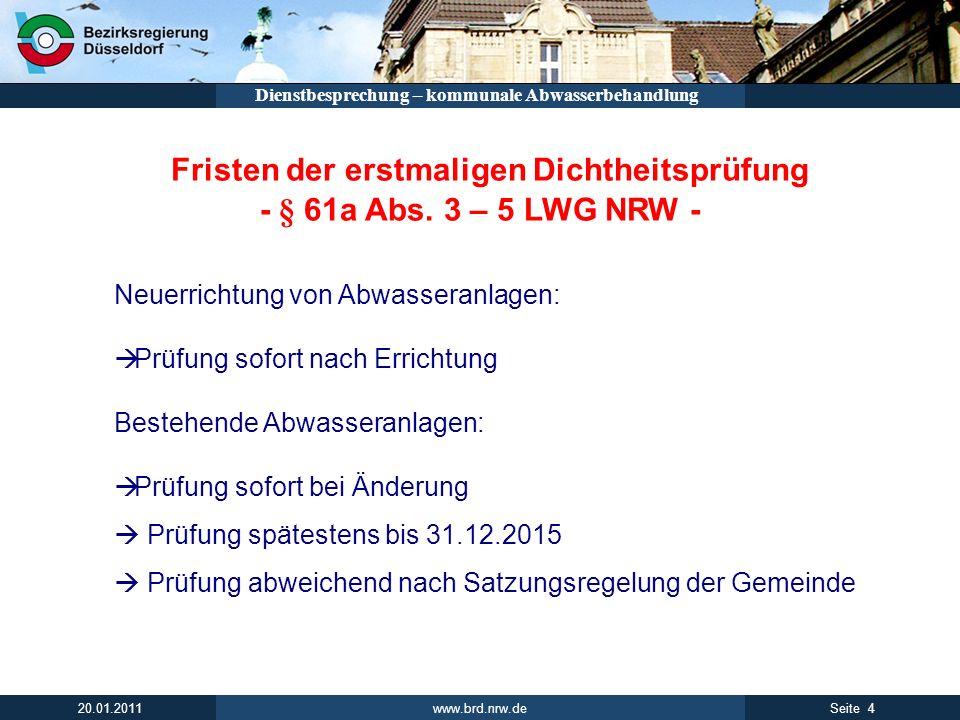 www.brd.nrw.de 4Seite 20.01.2011 Dienstbesprechung – kommunale Abwasserbehandlung Fristen der erstmaligen Dichtheitsprüfung - § 61a Abs. 3 – 5 LWG NRW
