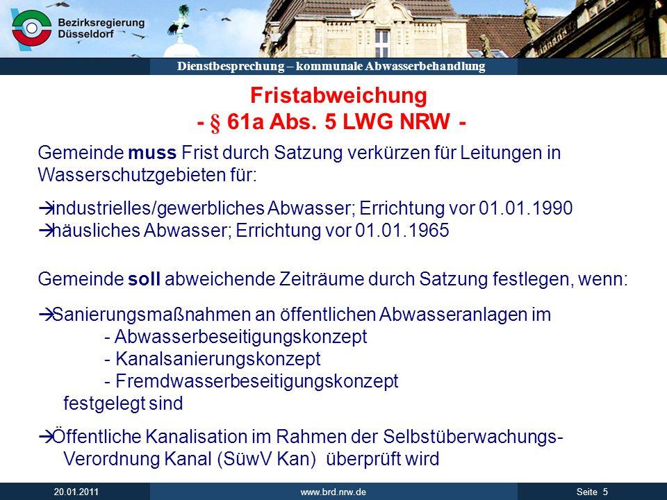 www.brd.nrw.de 5Seite 20.01.2011 Dienstbesprechung – kommunale Abwasserbehandlung Fristabweichung - § 61a Abs. 5 LWG NRW - Gemeinde soll abweichende Z