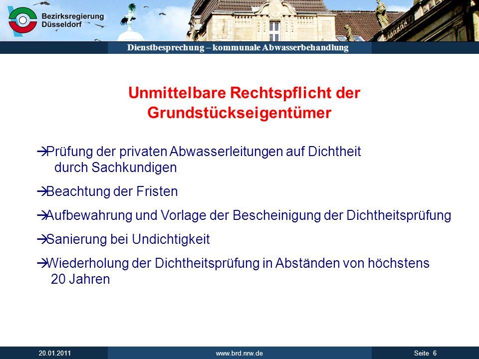 www.brd.nrw.de 6Seite 20.01.2011 Dienstbesprechung – kommunale Abwasserbehandlung Unmittelbare Rechtspflicht der Grundstückseigentümer Prüfung der pri